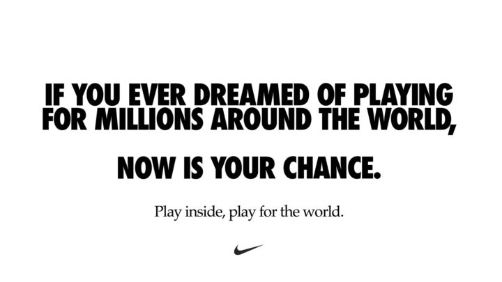 Nike: If you ever dreamed of playing for millions around the world...