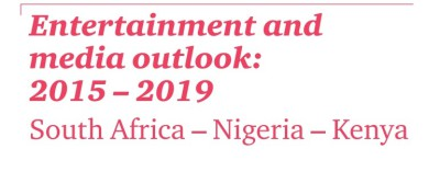 PwC Entertainment and media outlook 2015 – 2019 South Africa – Nigeria - Kenya