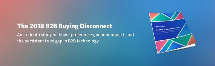 The 2018 B2B Buying Disconnect: An in-depth study on buyer preferences, vendor impact, and the persistent trust gap in B2B technology