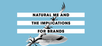 MarkLives Zeigeist of Now - natural me and implications for brands - pic by HaveYouHeard