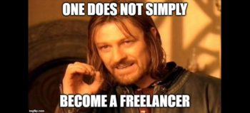 One does not simply become a freelancer meme